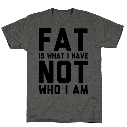 Fat Is What I Have Not Who I Am
