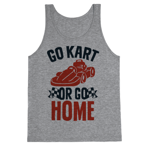 Go Kart or Go Home Tank Top