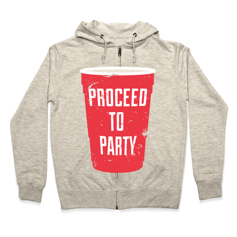 Proceed to Party  Zip Hoodie