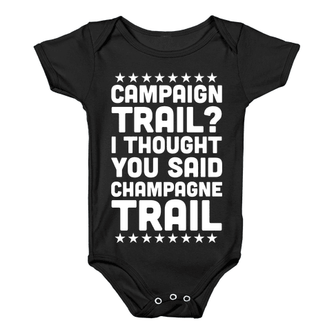 Campaign Trail? I Thought You Said Champagne Trail Baby Onesy