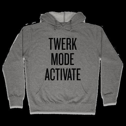 Twerk Mode Activate Hooded Sweatshirt