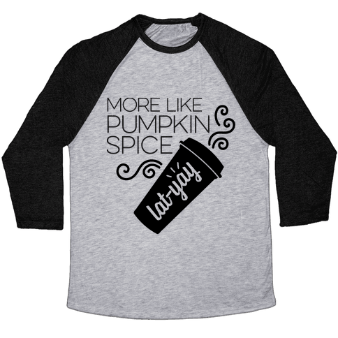 More Like Pumpkin Spice Lat-Yay Baseball Tee