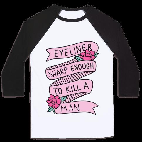 Eyeliner Sharp Enough To Kill A Man Baseball Tee