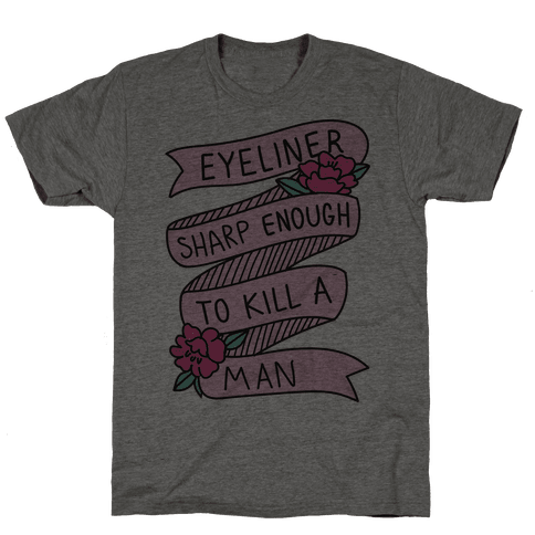 Eyeliner Sharp Enough To Kill A Man Mens T-Shirt