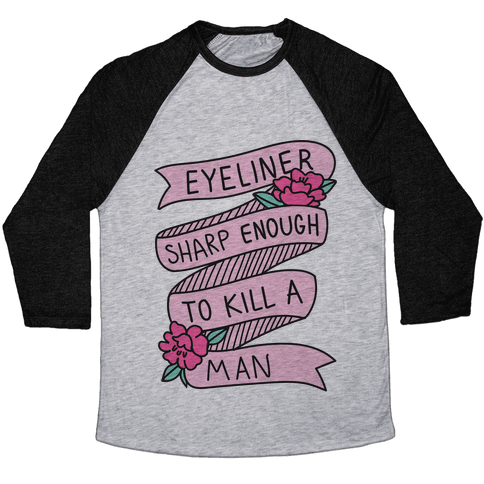 Eyeliner Sharp Enough To Kill A Man Baseball Tee