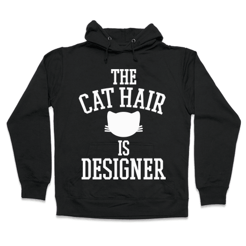 The Cat Hair is Designer Hooded Sweatshirt
