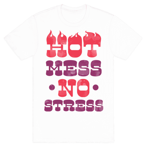 Hot Mess No Stress (White) Mens T-Shirt