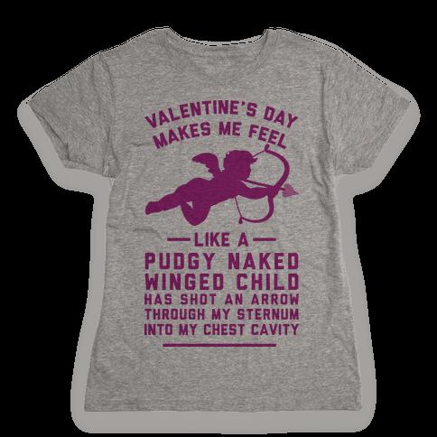 Valentine's Day Makes Me Feel Like I Got Shot Womens T-Shirt