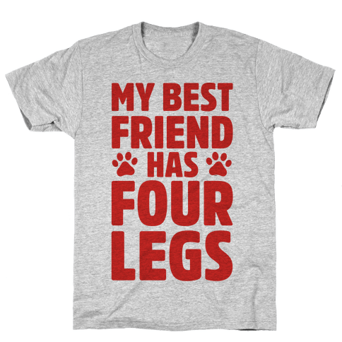 My Best Friend Has Four Legs Mens T-Shirt