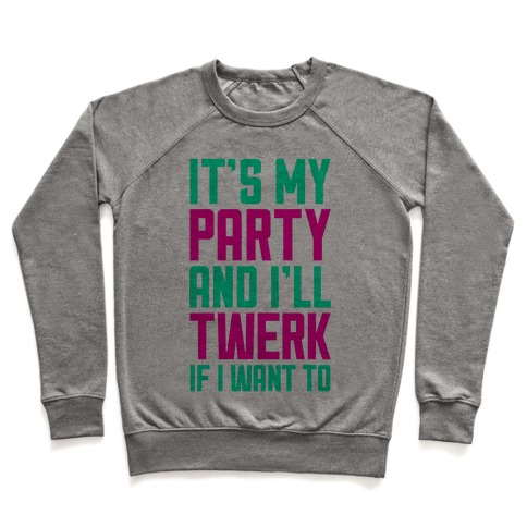 It's My Party And I'll Twerk If I Want To Pullover