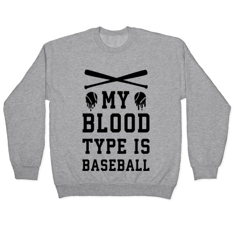 My Blood Type is Baseball Pullover