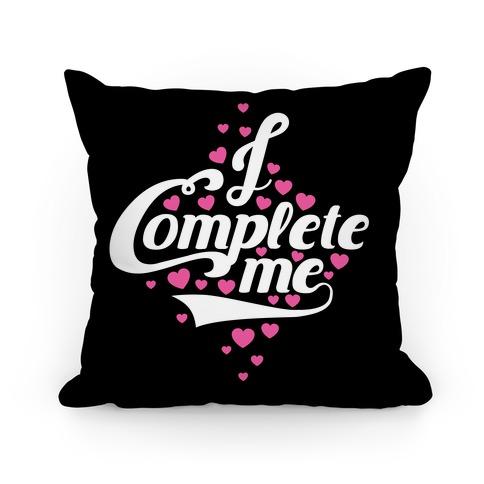 I Complete Me Pillow