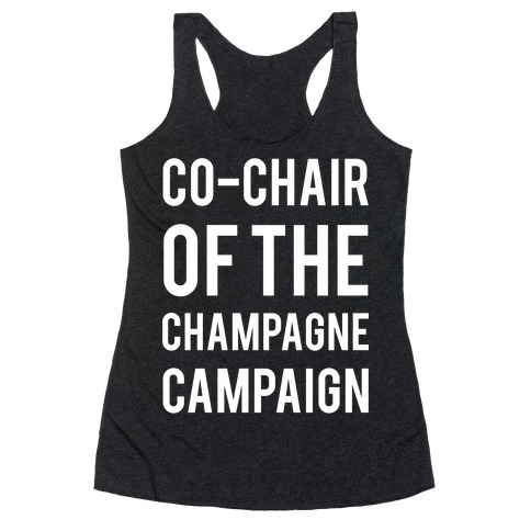 88d859cb711fc Co-Chair Of The Champagne Campaign Racerback Tank