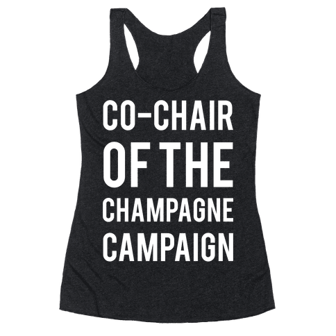 Co-Chair Of The Champagne Campaign  Racerback Tank Top