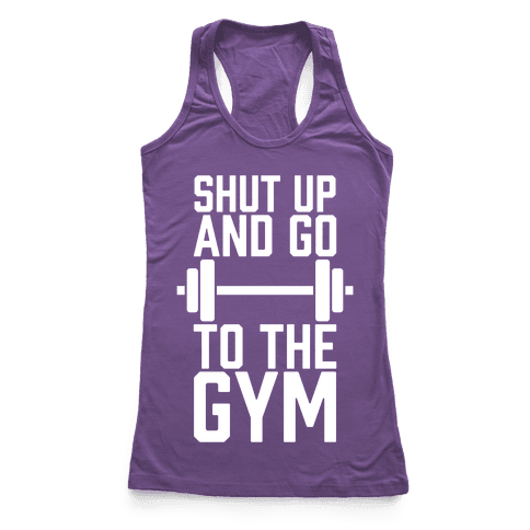 Shut Up And Go To The Gym Racerback Tank Top
