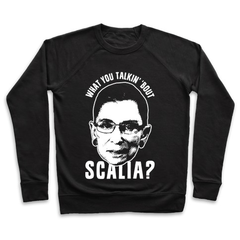 What You Talkin' 'Bout Scalia? Pullover