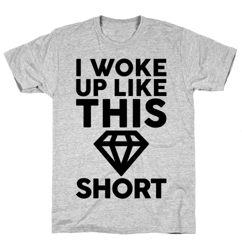 I Woke Up Like This Short Mens T-Shirt