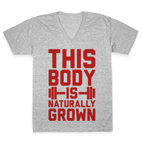 This Body Is Naturally Grown V-Neck Tee Shirt
