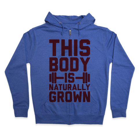 This Body Is Naturally Grown Zip Hoodie
