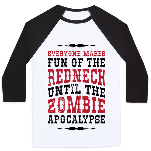 Everyone Makes Fun Of The Redneck Until The Zombie Apocalypse Baseball Tee
