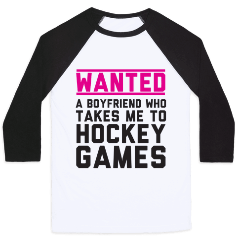 Wanted: A Boyfriend Who Takes Me To Hockey Games Baseball Tee