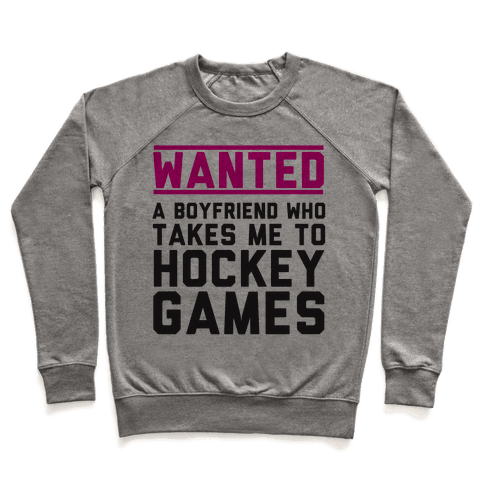 Wanted: A Boyfriend Who Takes Me To Hockey Games Pullover