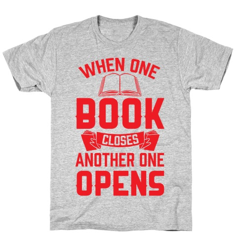 When One Book Closes Another One Opens T-Shirt