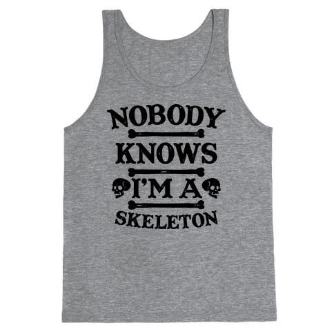 Nobody Knows I'm a Skeleton Tank Top