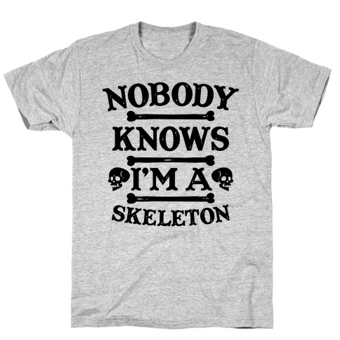 Nobody Knows I'm a Skeleton T-Shirt