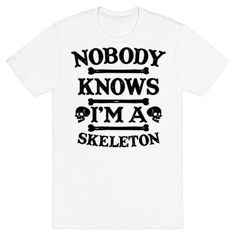 Nobody Knows I'm a Skeleton Mens T-Shirt