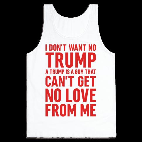 I Don't Want No Trump Tank Top
