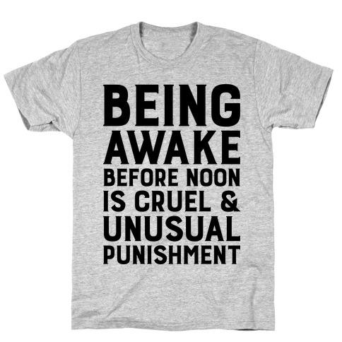 Being Awake Before Noon is Cruel & Unusual Punishment Mens T-Shirt