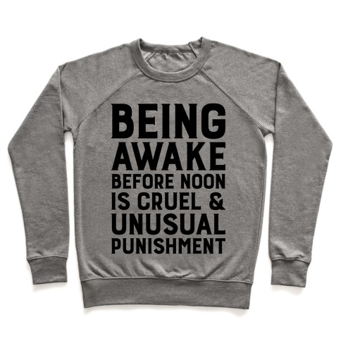 Being Awake Before Noon is Cruel & Unusual Punishment Pullover