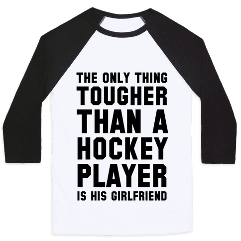 The Only Thing Tougher Than A Hockey Player (His Girlfriend) Baseball Tee