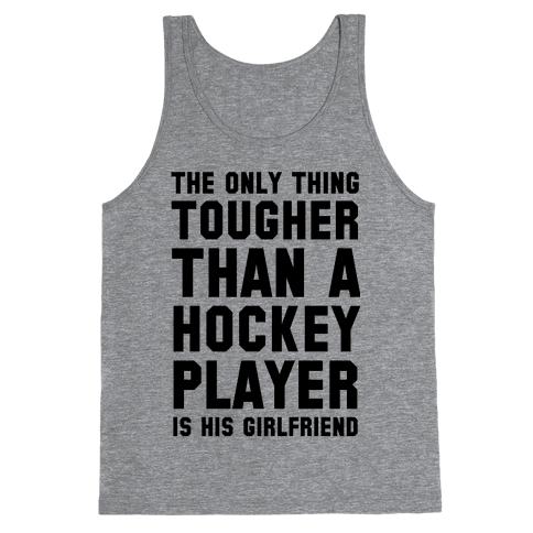 The Only Thing Tougher Than A Hockey Player (His Girlfriend) Tank Top
