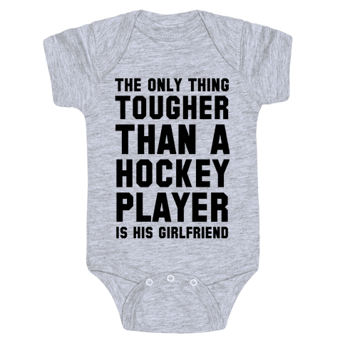 The Only Thing Tougher Than A Hockey Player (His Girlfriend) Baby Onesy
