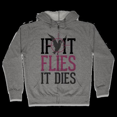 If It Flies, It Dies Zip Hoodie