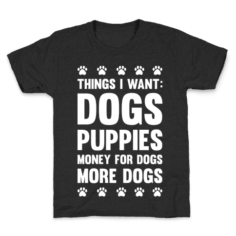 Things I Want: Dogs Kids T-Shirt