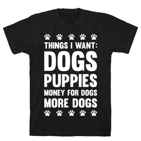 Things I Want: Dogs Mens T-Shirt