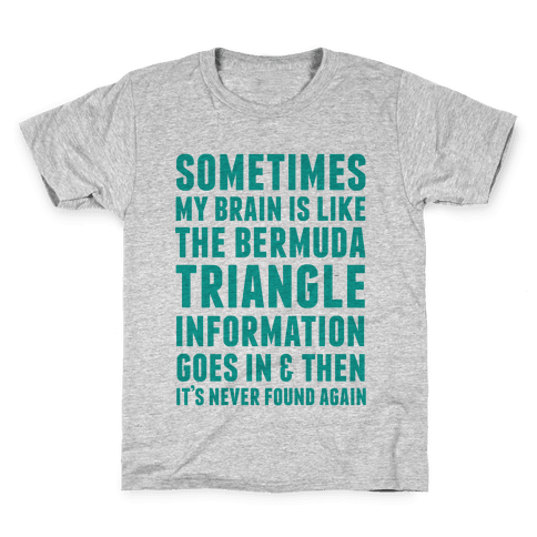 Sometimes My Brain Is Like The Bermuda Triangle Kids T-Shirt