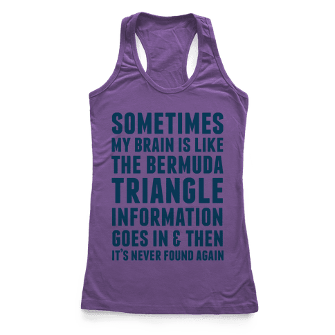 Sometimes My Brain Is Like The Bermuda Triangle Racerback Tank Top