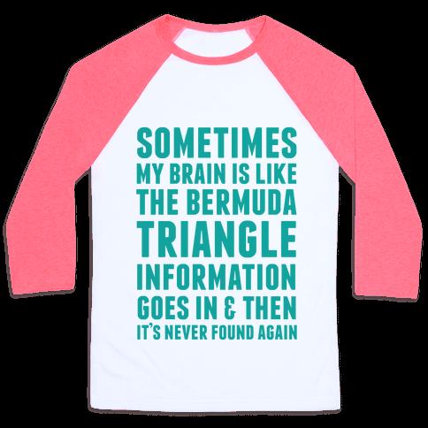 Sometimes My Brain Is Like The Bermuda Triangle Baseball Tee
