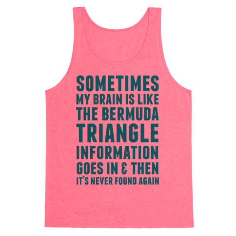 Sometimes My Brain Is Like The Bermuda Triangle Tank Top
