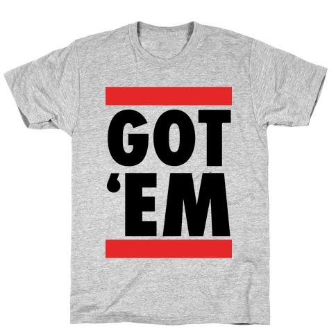 Got 'Em (DMC Parody) T-Shirt