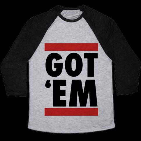 Got 'Em (DMC Parody) Baseball Tee