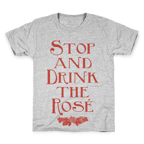 Stop and Drink the Rose Kids T-Shirt