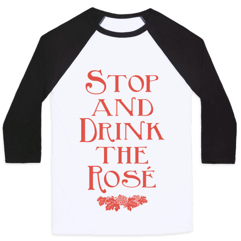 Stop and Drink the Rose Baseball Tee