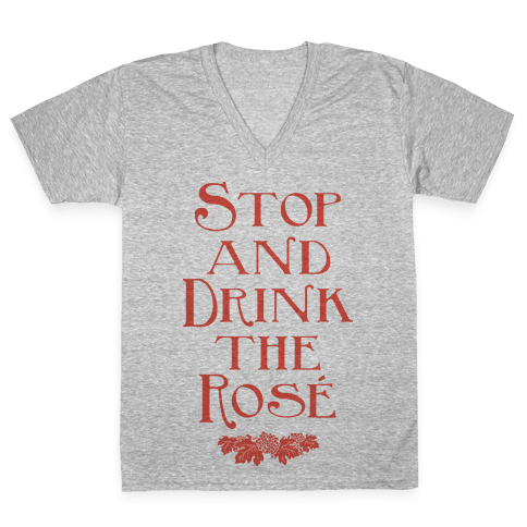 Stop and Drink the Rose V-Neck Tee Shirt