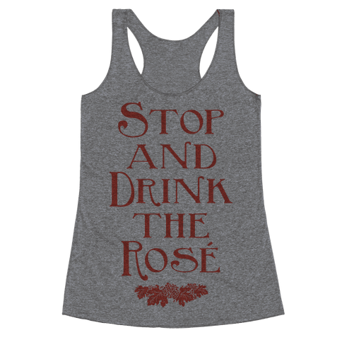 Stop and Drink the Rose Racerback Tank Top