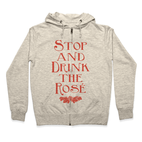 Stop and Drink the Rose Zip Hoodie